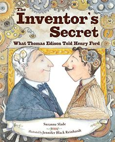 The Inventor's Secret: What Thomas Edison Told Henry Ford by Suzanne Slade