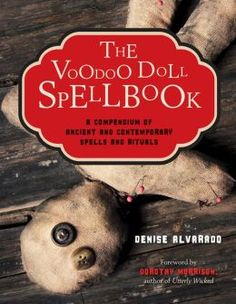The #Voodoo Doll Spellbook: A Compendium of Ancient and Contemporary #Spells and #Rituals by Denise Alvarado (June 2014)