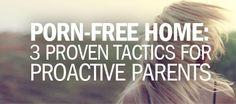 Porn-Free Home - 3 Proven Tactics for Proactive Parents
