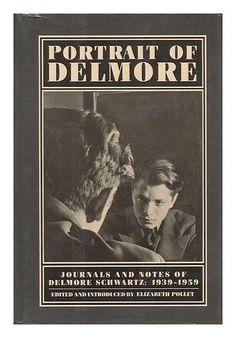 Journals and Notes of Delmore Schwartz, edited by Elizabeth Pollet