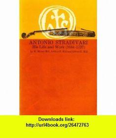 Antonio Stradivari, His Life and Work, 1644-1737 william hill ,   ,  , ASIN: B000XDYJ06 , tutorials , pdf , ebook , torrent , downloads , rapidshare , filesonic , hotfile , megaupload , fileserve