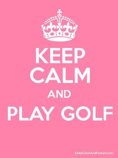 Keep Calm and Play Golf