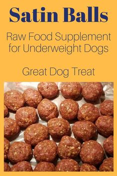 Satin Balls are a raw food that works great as a supplement for underweight, malnourished, pregnant and whelping dogs.  Read our recipe to find out how to prepare this for your dog today!