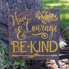 Have Courage and Be Kind Shabby Chic Sign by CraftyWitchesDecor