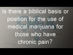 Is there a biblical basis or position for the use of medical marijuana?