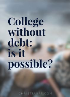 Is it possible to go to college without taking on any student loan debt? ...With the cost of college rising every year, the possibility of attending college without debt is starting to seem like a fantasy.  But given the harsh realities of carrying large amounts of debt after graduation, every effort needs to be made in order to keep student loan debt to an absolute minimum....