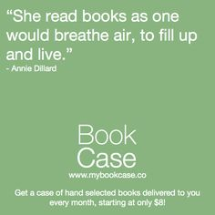 """She read books as one would breathe air, to fill up and live."""