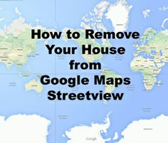 How to Remove Your House from Google Maps by AlexandriaDurrell