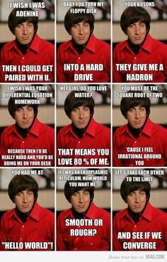 Big Bang Theory Pick Up Lines. I like the Last one Nerdy Pick Up Lines, Best Pick Up Lines, Pick Up Lines Cheesy, Chemistry Pick Up Lines, Science Pick Up Lines, Big Bang Theory Funny, The Big Theory, Science Puns, Jokes