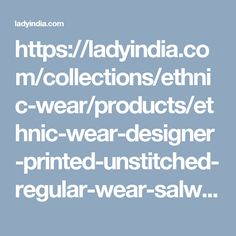 https://ladyindia.com/collections/ethnic-wear/products/ethnic-wear-designer-printed-unstitched-regular-wear-salwar-suit-dress-material