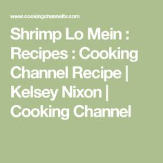 Chinese food made easy with ching recipes cooking channel recipes shrimp lo mein cooking channel recipesred forumfinder Image collections
