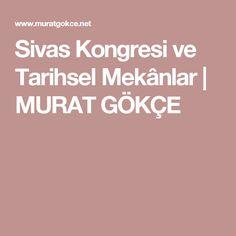 Sivas Kongresi ve Tarihsel Mekânlar | MURAT GÖKÇE