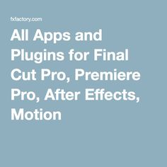 All Apps and Plugins for Final Cut Pro, Premiere Pro, After Effects, Motion