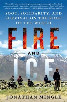 Buy Fire and Ice: Soot, Solidarity, and Survival on the Roof of the World by Jonathan Mingle and Read this Book on Kobo's Free Apps. Discover Kobo's Vast Collection of Ebooks and Audiobooks Today - Over 4 Million Titles! A Thousand Years, When I Dream, Online Stories, Books To Read Online, Fire And Ice, Global Warming, Science And Nature, Nonfiction Books, Climate Change