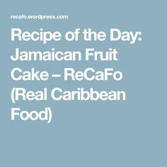 Recipe of the Day: Jamaican Fruit Cake – ReCaFo (Real Caribbean Food)