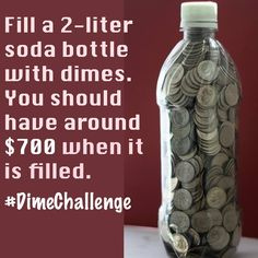 Fill a 2 liter bottle with just dimes and you should save about $700; once it is full of course. #DimeChallenge #Savings #MoneySavings