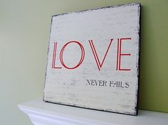 make this one out of scrap wood another idea for this here http://cgi.ebay.com/LOVE-NEVER-FAILS-Christian-Sign-Plaque-Wedding-Rustic-/370077325773#ht_1113wt_952