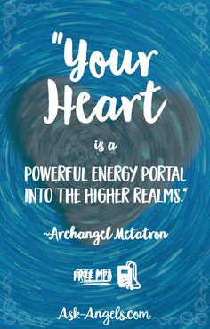 """Your heart is a powerful energy portal into the higher realms."" ~Archangel Metatron"