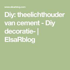 Diy: theelichthouder van cement - Diy decoratie- | ElsaRblog