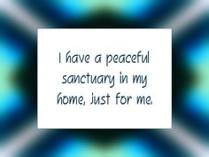 """I have a peaceful sanctuary in my home, just for me."" #quote #affirmation"