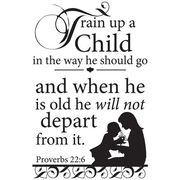 Train up a child in the way he should go and when he is old he will not depart from it.  Proverbs 22:6