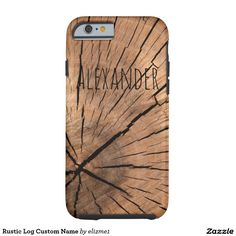 Rustic Log Custom Name Tough iPhone 6 Case with an outdoors, rustic look makes a unique gift for a guy.