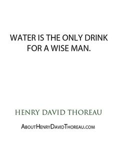 """""""Water is the only drink for a wise man."""" - Henry David Thoreau http://abouthenrydavidthoreau.com/?p=286"""