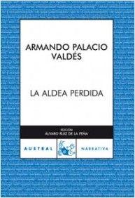 La aldea perdida. Armando Palacio Valdes. Espasa-Calpe (diciembre 2001)  La naturaleza frente a la industrialización. Lenguaje rico, culto. Costumbrista.