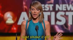 """Just shake it off"" - Taylor Swift"