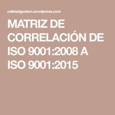 MATRIZ DE CORRELACIÓN DE ISO 9001:2008 A ISO 9001:2015