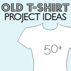 """""""50+ old t-shirt ideas""""  (Some silly ideas, and some fun and sophisticated ones as well.)"""