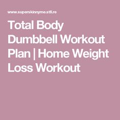 Total Body Dumbbell Workout Plan   Home Weight Loss Workout