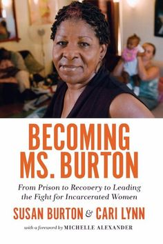 Becoming Ms. Burton: From Prison to Recovery to Leading the Fight Susan Burton