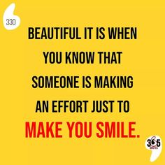Beautiful it is when you know that someone is making an effort just to make you smile. #beautiful #effort #smile #happy #laugh #lotsoflaughs #instagood #love #lifeisgood #instadaily #instamood #bestoftheday #lookgoodfeelgood #smiling #happiness #share #sharingiscaring #smilemore #smilealways #smileeveryday #smiler #smiley #bright #positive #smilesmilesmile #lover #husband #wife #wedding #family