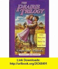 The Prairie Trilogy  Includes  Prairie Rose , Prairie Fire , Prairie Storm (9780739403112) Catherine Palmer , ISBN-10: 0739403117  , ISBN-13: 978-0739403112 ,  , tutorials , pdf , ebook , torrent , downloads , rapidshare , filesonic , hotfile , megaupload , fileserve