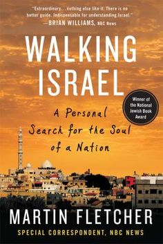 """Walking Israel: A Personal Search for the Soul of a Nation"" by Martin Fletcher won the 2010 Jewish Book Council Award for Contemporary Jewish Life and Practice."