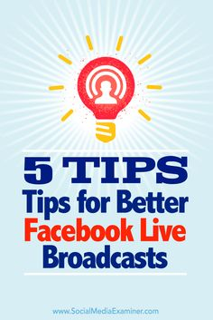 Tips on five ways to get the most out of your broadcasts on Facebook Live.