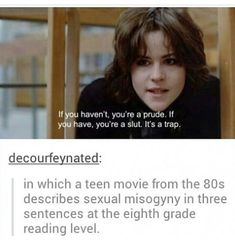 """""""If you haven't, you're a prude. If you have, you're a slut. It's a trap."""" - The Breakfast Club on society's Madonna/Whore complex.<<<<If you haven't seen The Breakfast Club I highly recommend it Teen Movies, Intersectional Feminism, The Breakfast Club, Breakfast Club Quotes, Patriarchy, Equal Rights, Faith In Humanity, Social Issues, Movie Quotes"""