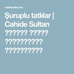 Şuruplu tatlılar | Cahide Sultan بِسْمِ اللهِ الرَّحْمنِ الرَّحِيمِ