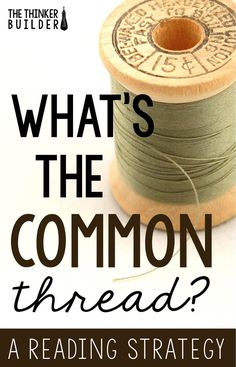 The Thinker Builder: What's the Common Thread? A Reading Strategy