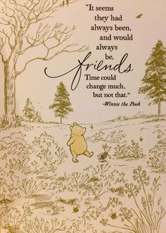 """It seems they had always been, and would always be, friends.  Time could change much, but not that"" ..... Quote from ""Winnie the Pooh"" by A.A. Milne ...."
