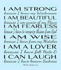 I am strong, beautiful, fearless, wise, a love and can laugh. Inspirational Quotes Pictures, Great Quotes, Quotes To Live By, Motivational Quotes, Daily Quotes, Funny Quotes, Random Quotes, Awesome Quotes, The Words