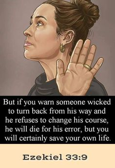 Ezekiel - But if you warn someone wicked to turn back from his way and he refuses to change his course, he will die for his error, but you will certainly save your own life. Let the filthy be filthy! Bible Verses Quotes, Bible Scriptures, Learn Hebrew, Spiritual Encouragement, Bible Truth, Jehovah's Witnesses, Word Of God, Gods Love, Save Yourself