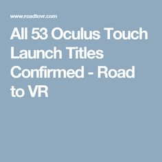All 53 Oculus Touch Launch Titles Confirmed - Road to VR Game Title, Vr, Product Launch, Touch