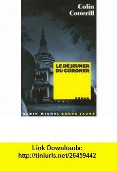 Dejeuner Du Coroner (Le) (Collections Litterature) (French Edition) (9782226179418) Colin Cotterill , ISBN-10: 2226179410  , ISBN-13: 978-2226179418 ,  , tutorials , pdf , ebook , torrent , downloads , rapidshare , filesonic , hotfile , megaupload , fileserve