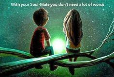 With your soul-mate you don't need a lot of words