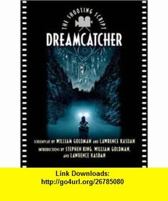 Dreamcatcher The Shooting Script (Newmarket Shooting Script) (9781557045669) William Goldman, Lawrence Kasdan, Stephen King , ISBN-10: 1557045666  , ISBN-13: 978-1557045669 ,  , tutorials , pdf , ebook , torrent , downloads , rapidshare , filesonic , hotfile , megaupload , fileserve