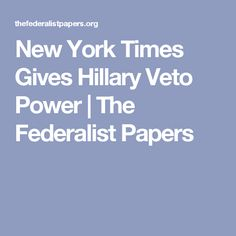 New York Times Gives Hillary Veto Power | The Federalist Papers