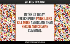 In the US today, prescription painkillers kill more Americans than heroin and cocaine combined.