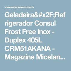 Geladeira/Refrigerador Consul Frost Free Inox - Duplex 405L CRM51AKANA - Magazine Micelanea